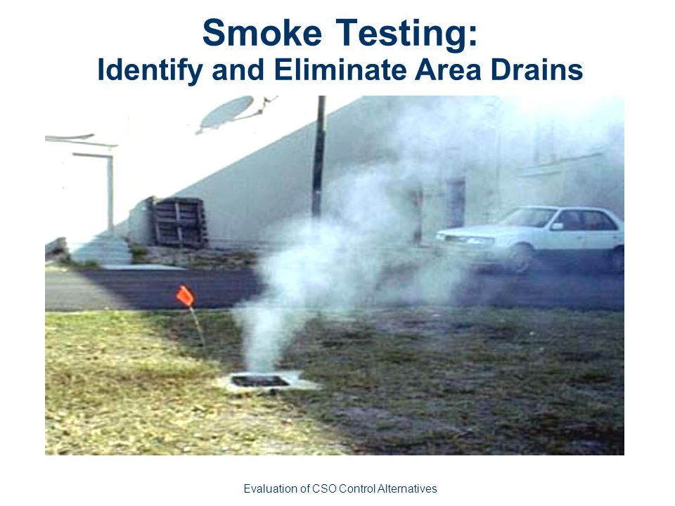 Smoke Testing: Identify and Eliminate Area Drains Evaluation of CSO Control Alternatives