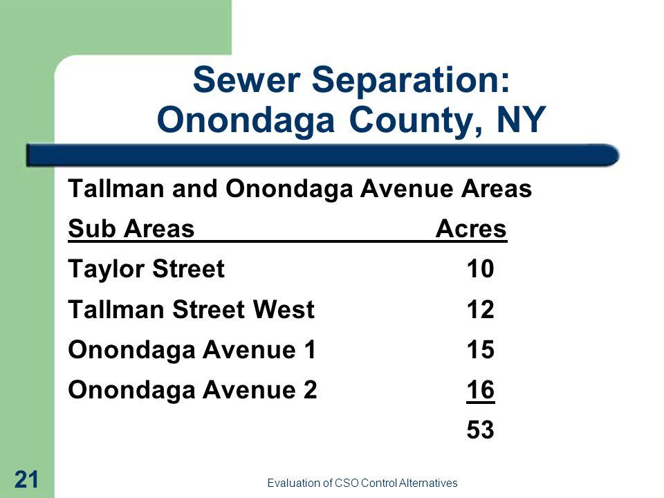 21 Sewer Separation: Onondaga County, NY Tallman and Onondaga Avenue Areas Sub Areas Acres Taylor Street10 Tallman Street West12 Onondaga Avenue 115 Onondaga Avenue 216 53
