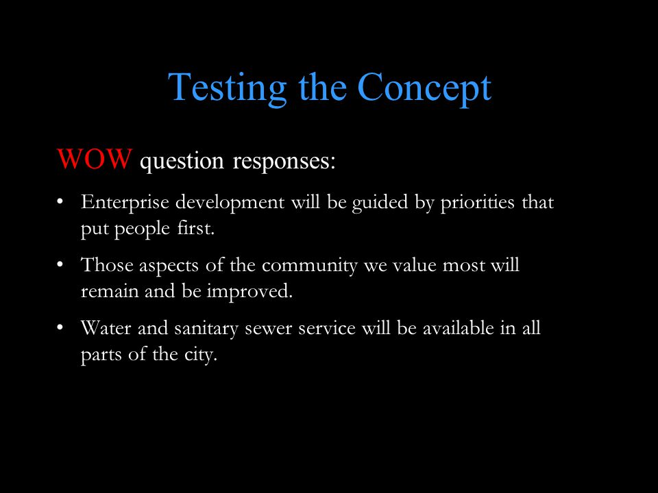 Testing the Concept WOW question responses: Enterprise development will be guided by priorities that put people first.