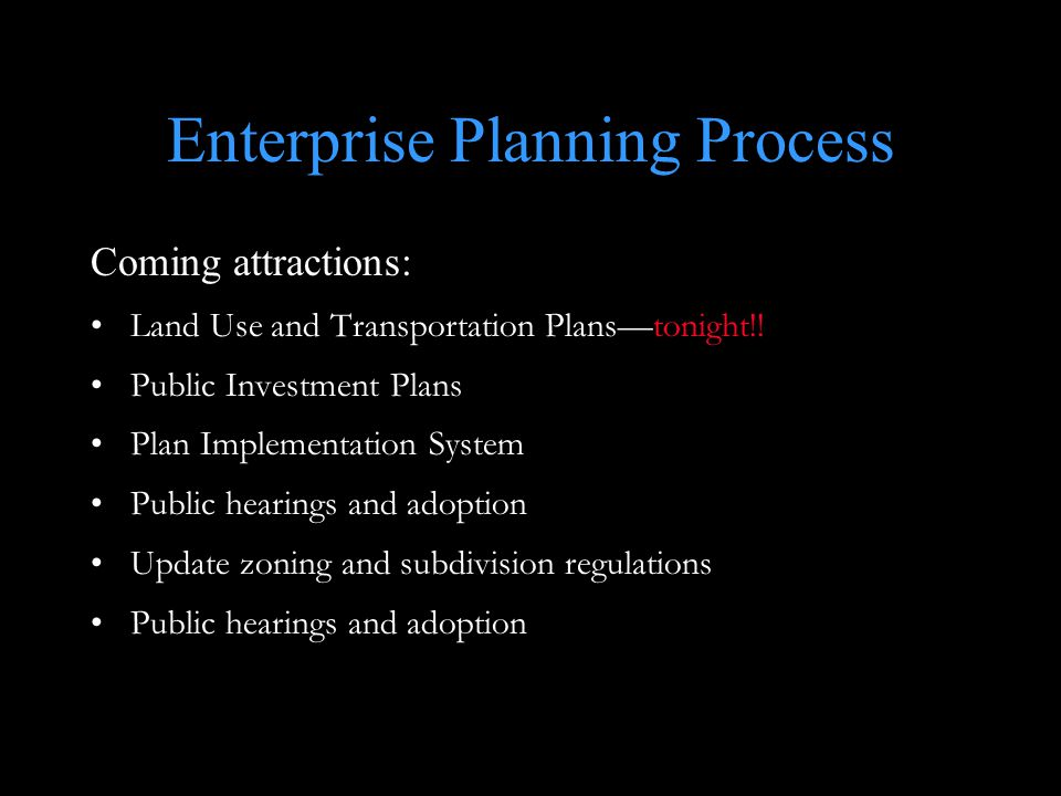 Enterprise Planning Process Coming attractions: Land Use and Transportation Plans—tonight!.