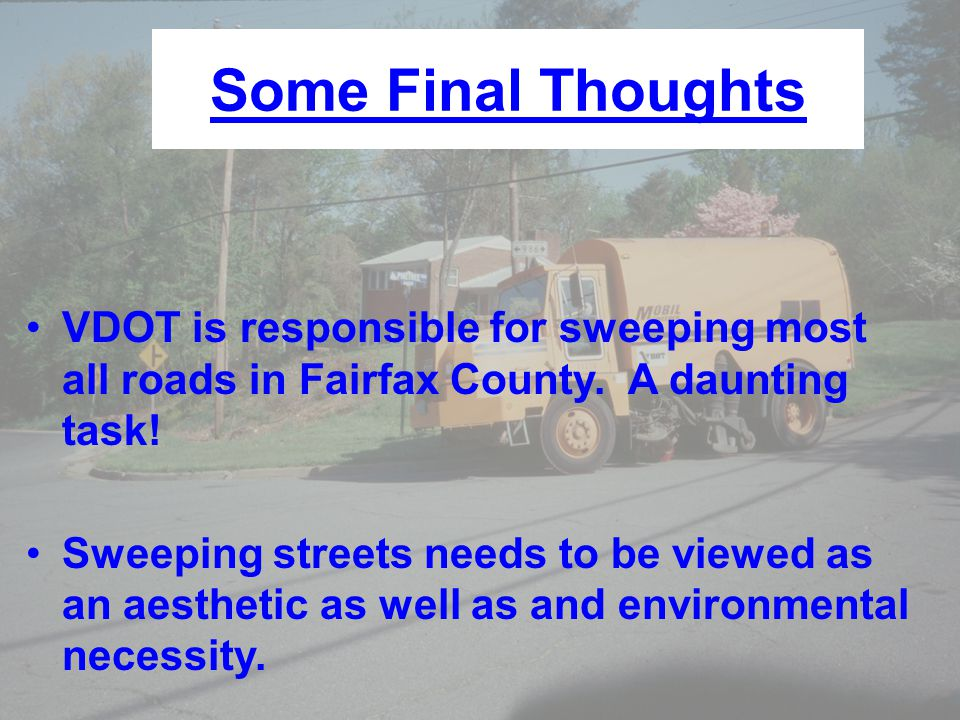 VDOT is responsible for sweeping most all roads in Fairfax County. A daunting task! Sweeping streets needs to be viewed as an aesthetic as well as and