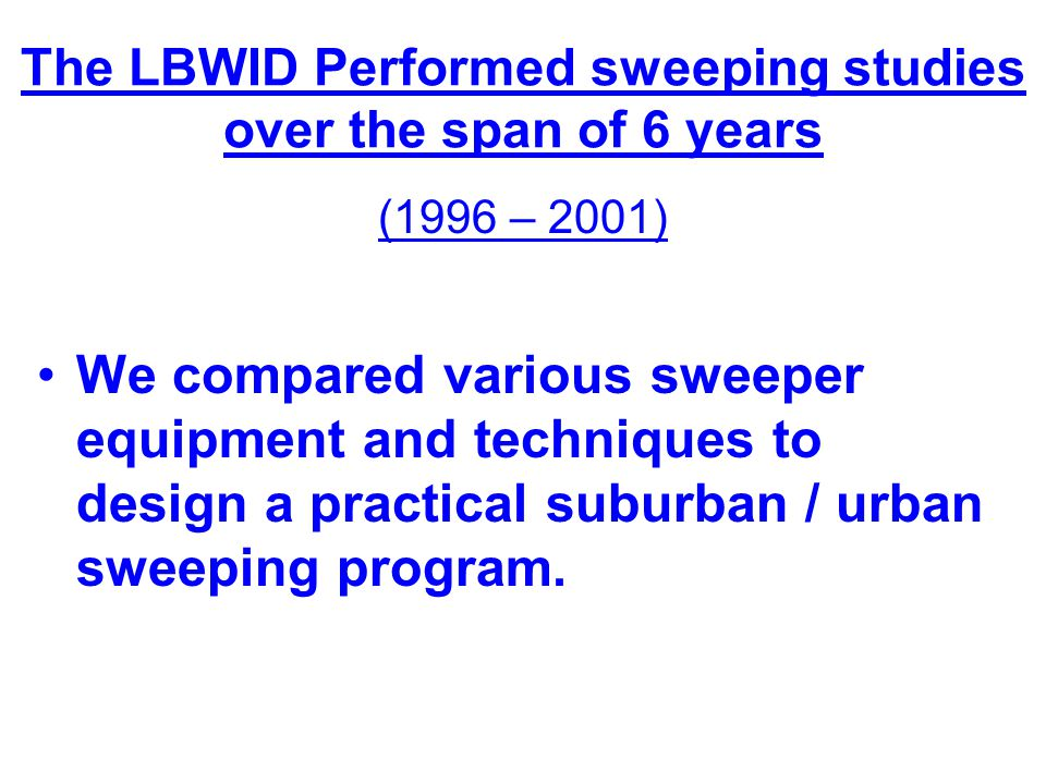 The LBWID Performed sweeping studies over the span of 6 years (1996 – 2001) We compared various sweeper equipment and techniques to design a practical