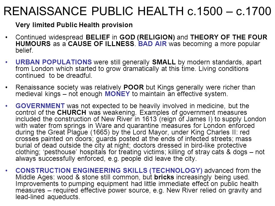 RENAISSANCE PUBLIC HEALTH c.1500 – c.1700 Very limited Public Health provision Continued widespread BELIEF in GOD (RELIGION) and THEORY OF THE FOUR HU