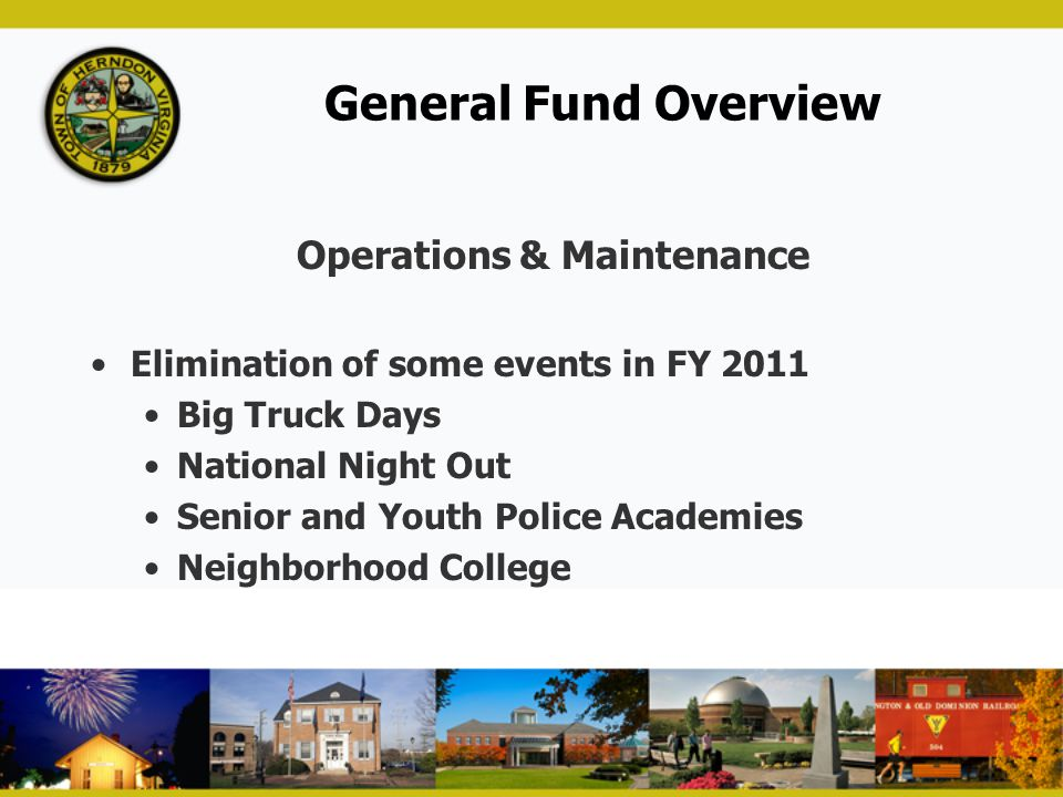 General Fund Overview Operations & Maintenance Elimination of some events in FY 2011 Big Truck Days National Night Out Senior and Youth Police Academi
