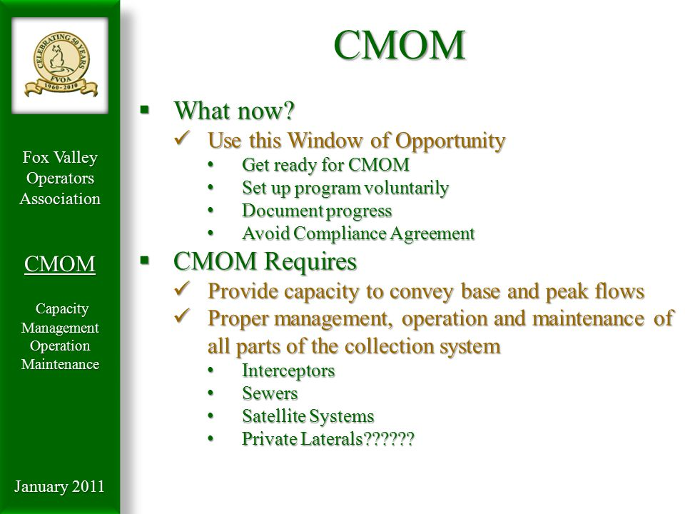 Fox Valley OperatorsAssociationCMOM Capacity Management Capacity ManagementOperationMaintenance January 2011 CMOM  What now.