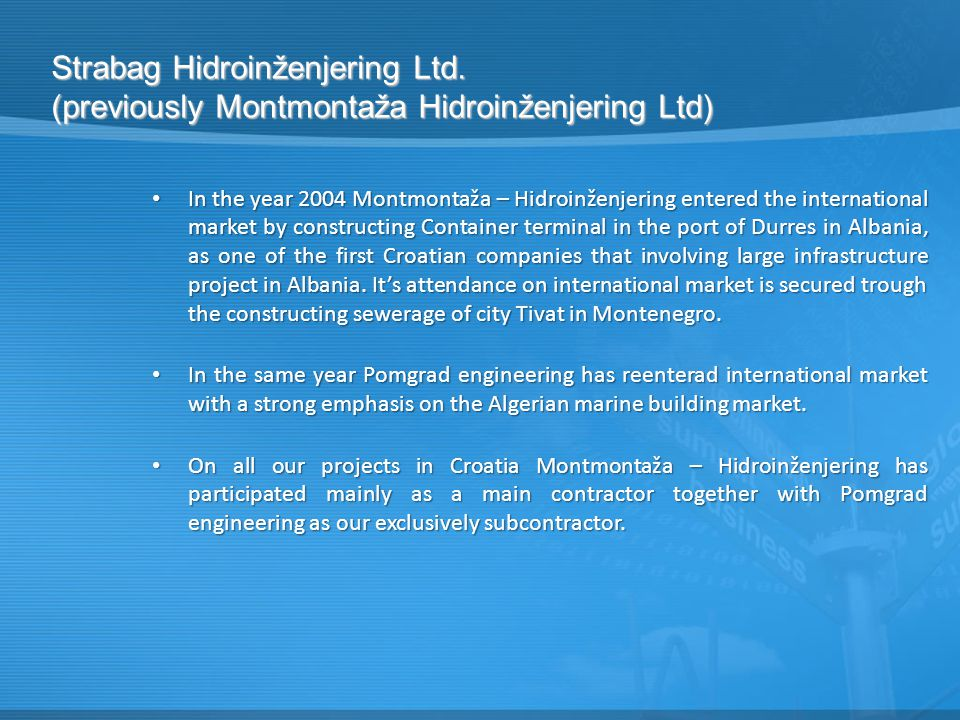 In the year 2004 Montmontaža – Hidroinženjering entered the international market by constructing Container terminal in the port of Durres in Albania, as one of the first Croatian companies that involving large infrastructure project in Albania.