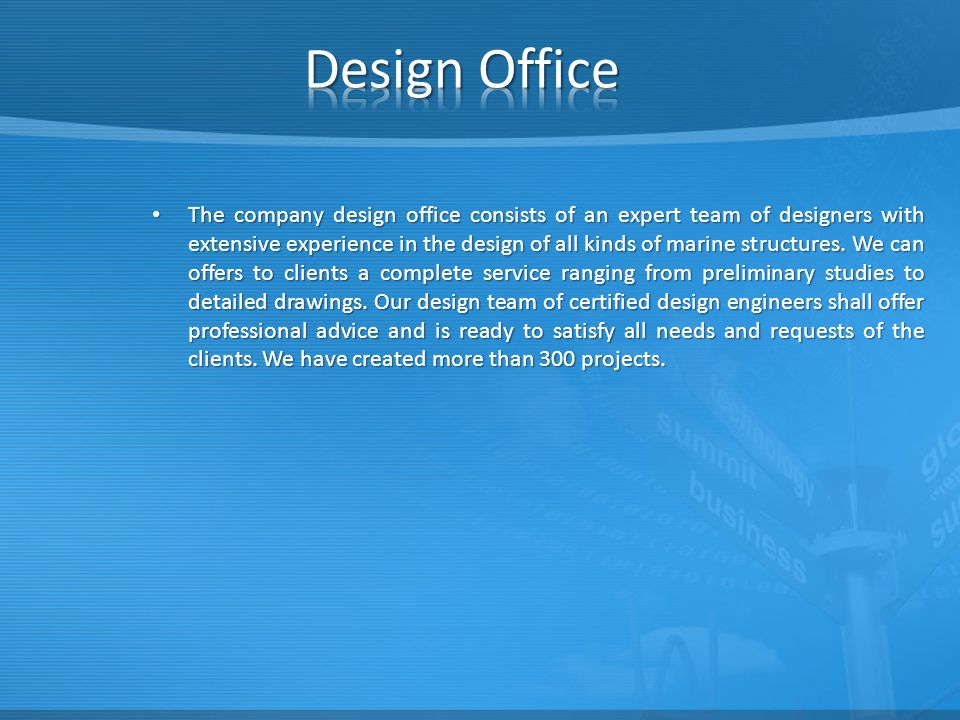 The company design office consists of an expert team of designers with extensive experience in the design of all kinds of marine structures.