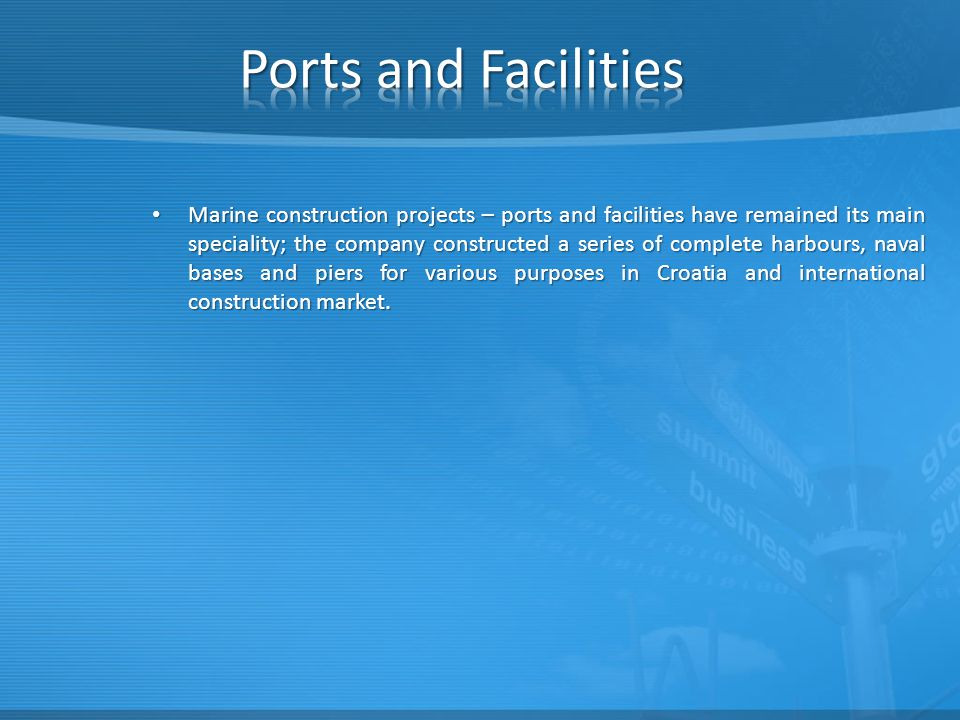 Marine construction projects – ports and facilities have remained its main speciality; the company constructed a series of complete harbours, naval bases and piers for various purposes in Croatia and international construction market.