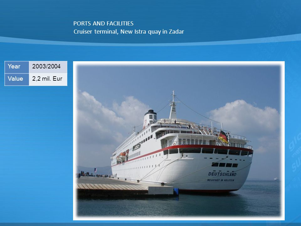 PORTS AND FACILITIES Cruiser terminal, New Istra quay in Zadar Year2003/2004 Value2,2 mil. Eur