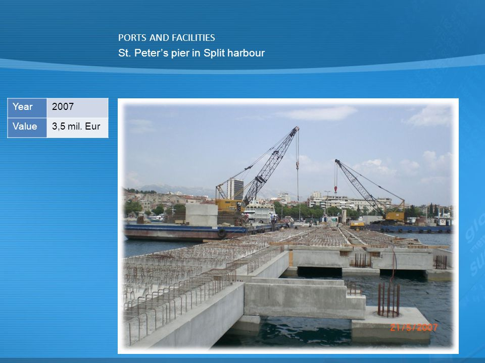 PORTS AND FACILITIES St. Peter's pier in Split harbour Year2007 Value3,5 mil. Eur