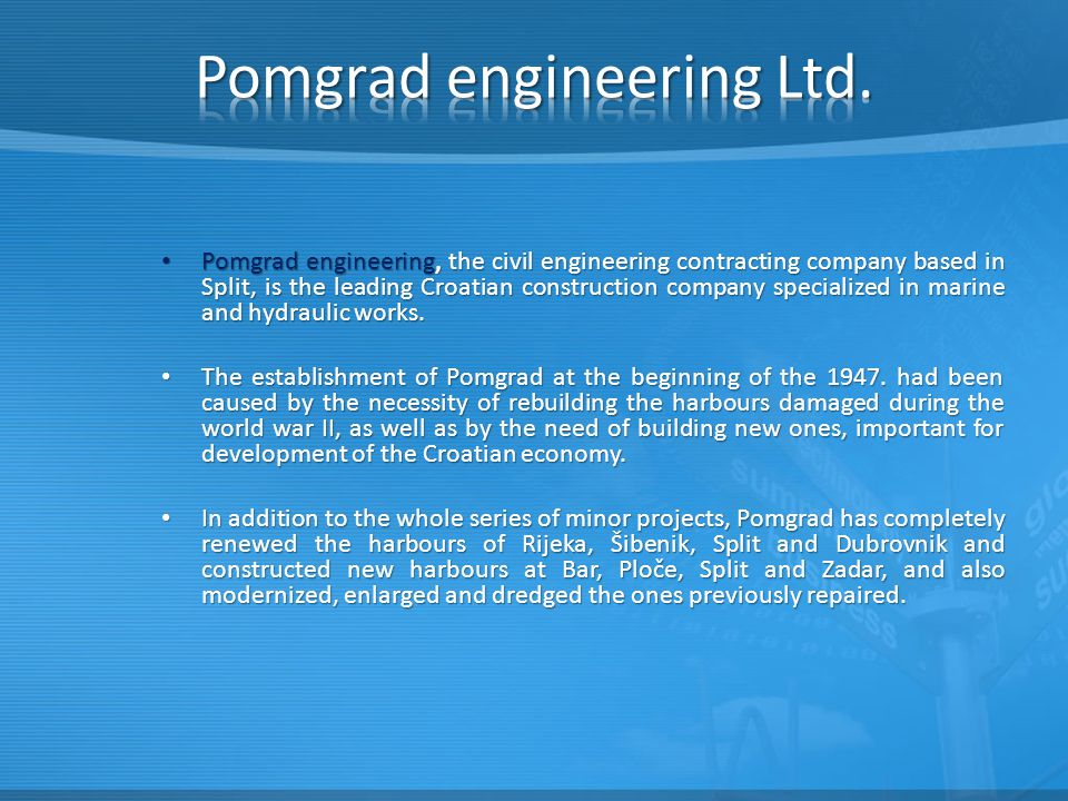 Pomgrad engineering, the civil engineering contracting company based in Split, is the leading Croatian construction company specialized in marine and hydraulic works.