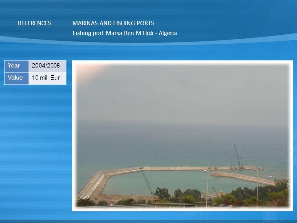 REFERENCESMARINAS AND FISHING PORTS Fishing port Marsa Ben M'Hidi - Algeria Year2004/2008 Value10 mil.
