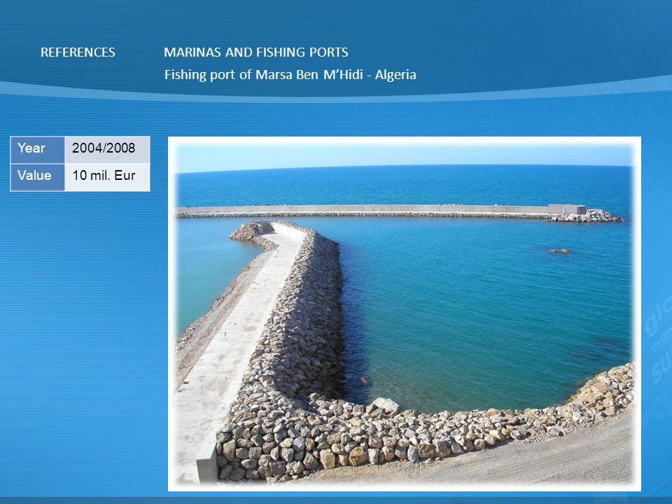 REFERENCESMARINAS AND FISHING PORTS Fishing port of Marsa Ben M'Hidi - Algeria Year2004/2008 Value10 mil.