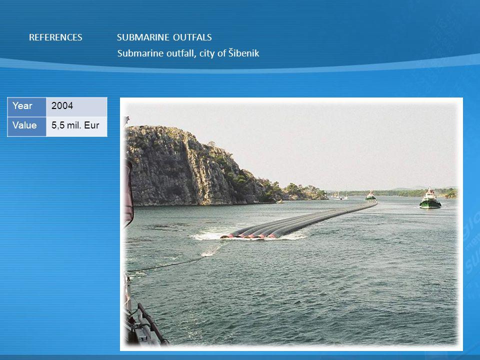 REFERENCESSUBMARINE OUTFALS Submarine outfall, city of Šibenik Year2004 Value5,5 mil. Eur