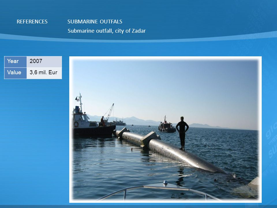 REFERENCESSUBMARINE OUTFALS Submarine outfall, city of Zadar Year2007 Value3,6 mil. Eur