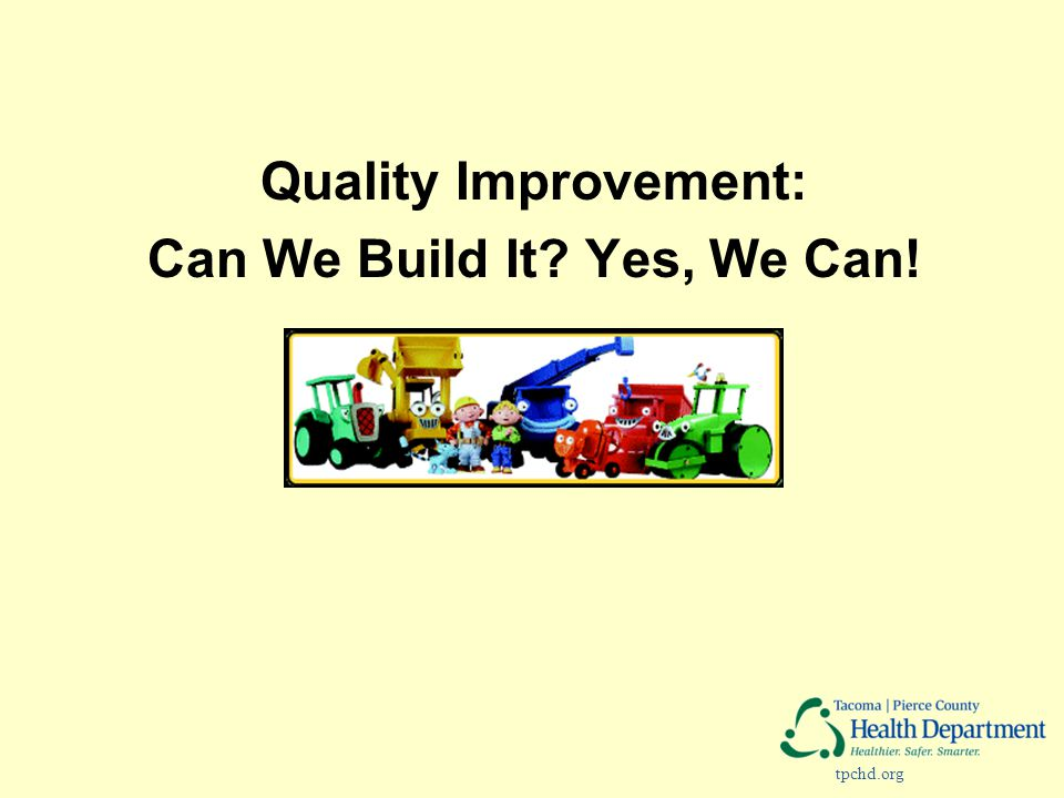 tpchd.org Quality Improvement: Can We Build It? Yes, We Can!