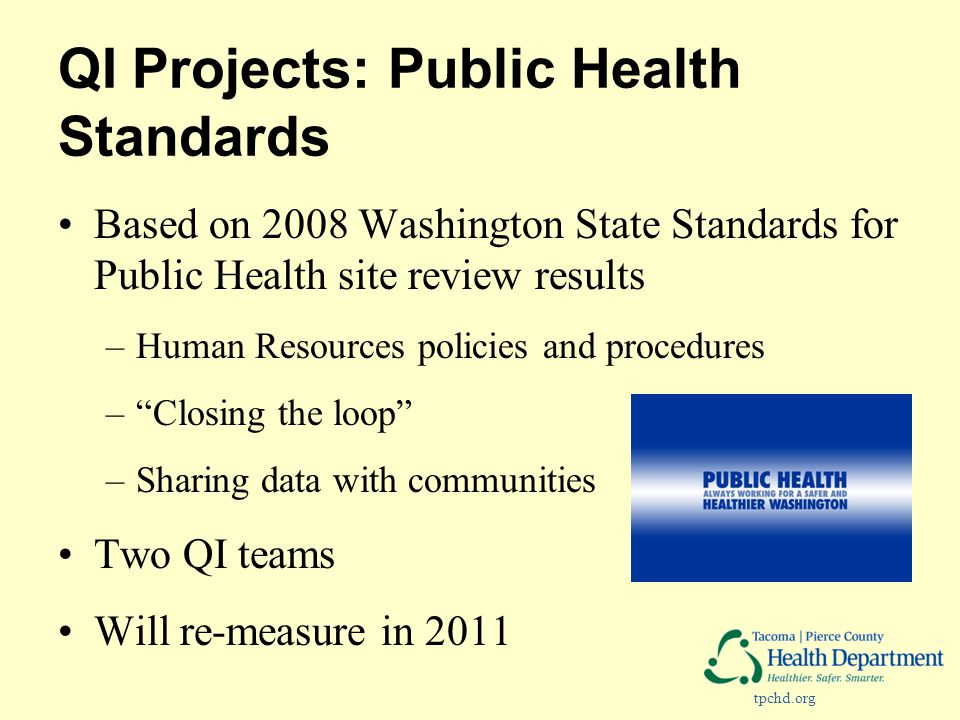 tpchd.org QI Projects: Public Health Standards Based on 2008 Washington State Standards for Public Health site review results –Human Resources policie