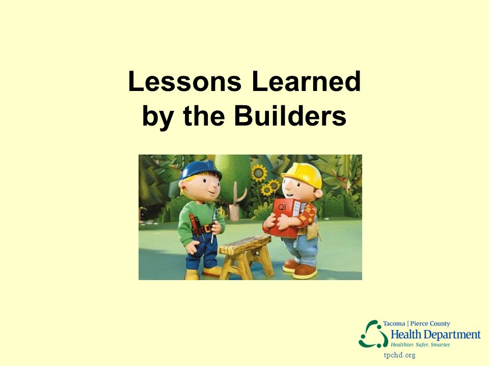 tpchd.org Lessons Learned by the Builders QI