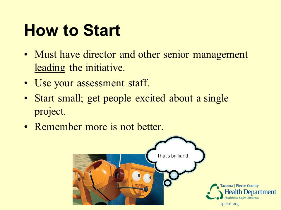 tpchd.org How to Start Must have director and other senior management leading the initiative.