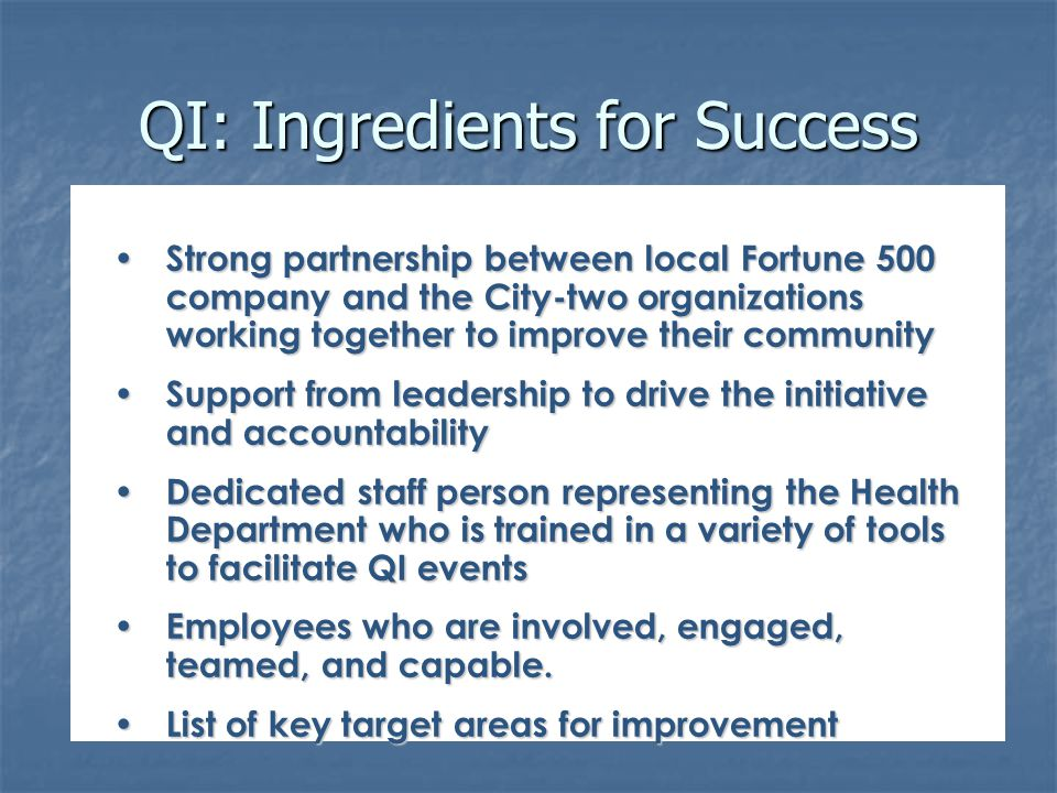 QI: Ingredients for Success Strong partnership between local Fortune 500 company and the City-two organizations working together to improve their comm