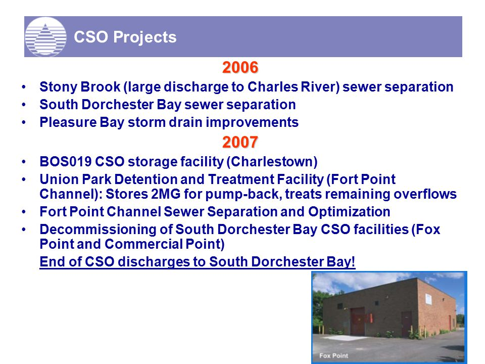 10 CSO Projects 2006 Stony Brook (large discharge to Charles River) sewer separation South Dorchester Bay sewer separation Pleasure Bay storm drain im