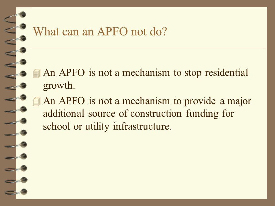 What can an APFO not do. 4 An APFO is not a mechanism to stop residential growth.