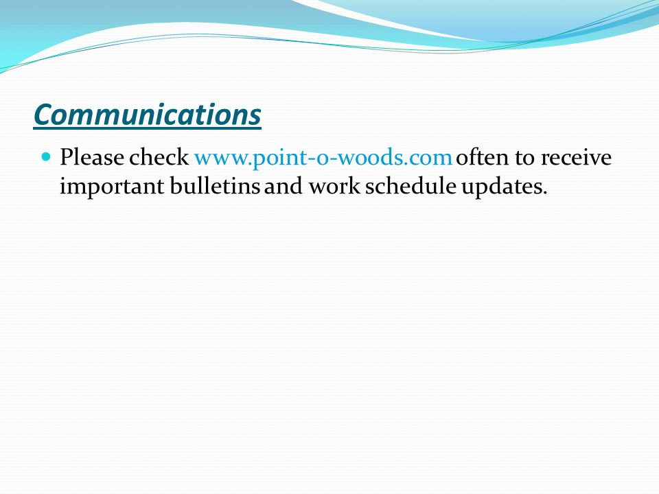 Communications Please check www.point-o-woods.com often to receive important bulletins and work schedule updates.