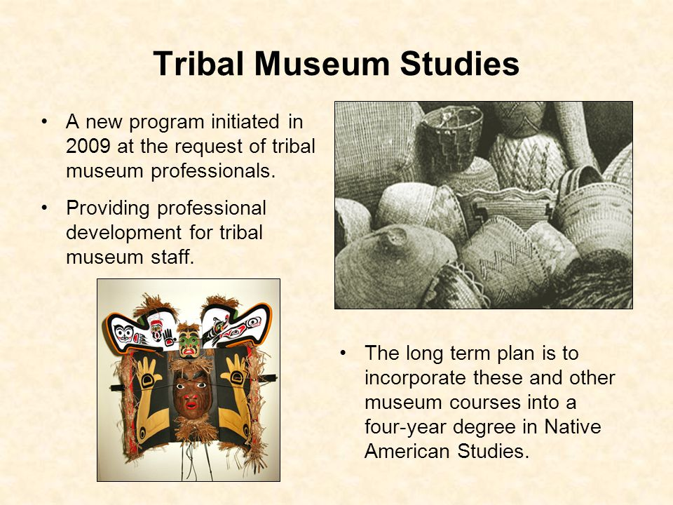Tribal Museum Studies TRIBAL MUSEUM COLLECTIONS MANAGEMENT –This course was taught by Megon Noble at the Burke Museum during Spring Quarter, 2009 to 13 students from several different tribes.
