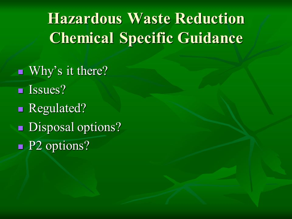 Hazardous Waste Reduction Chemical Specific Guidance Why's it there.