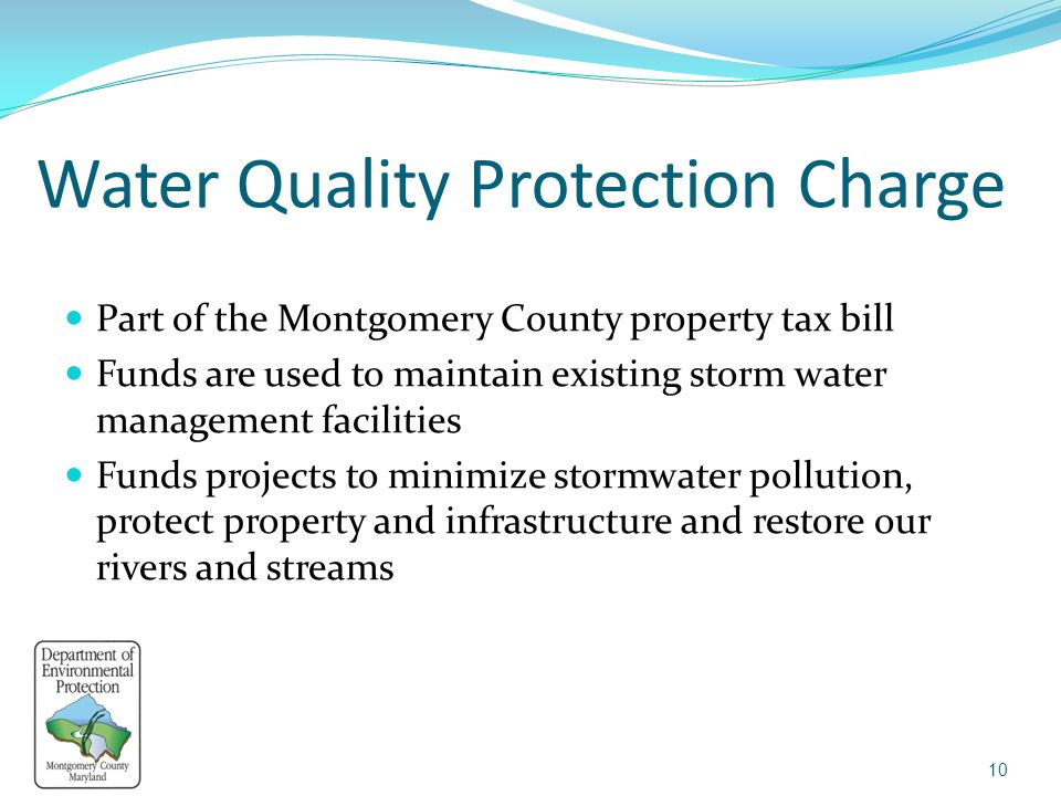Water Quality Protection Charge Part of the Montgomery County property tax bill Funds are used to maintain existing storm water management facilities