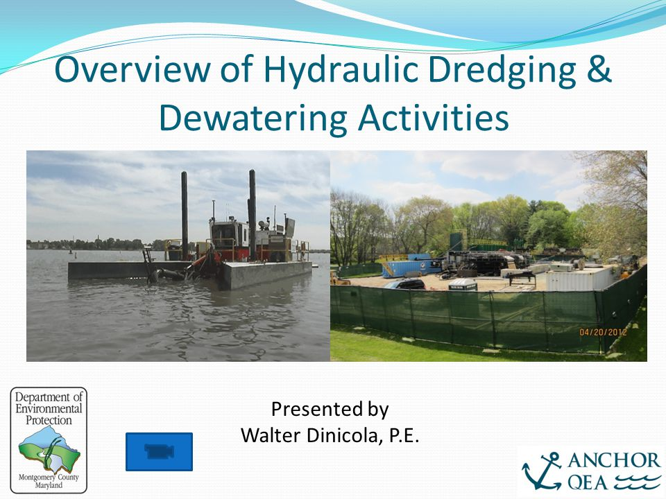 Overview of Hydraulic Dredging & Dewatering Activities Presented by Walter Dinicola, P.E.
