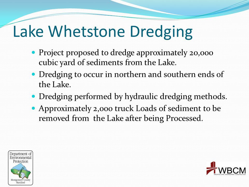 Lake Whetstone Dredging Project proposed to dredge approximately 20,000 cubic yard of sediments from the Lake. Dredging to occur in northern and south