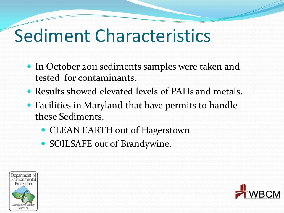 Sediment Characteristics In October 2011 sediments samples were taken and tested for contaminants. Results showed elevated levels of PAHs and metals.
