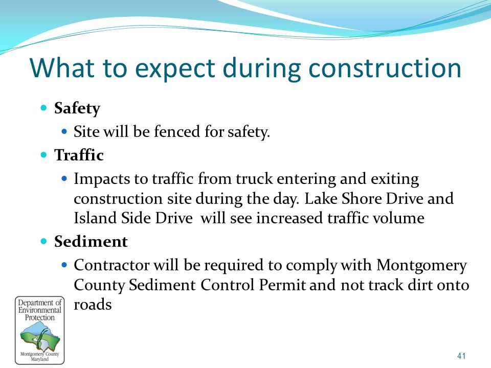 What to expect during construction Safety Site will be fenced for safety. Traffic Impacts to traffic from truck entering and exiting construction site