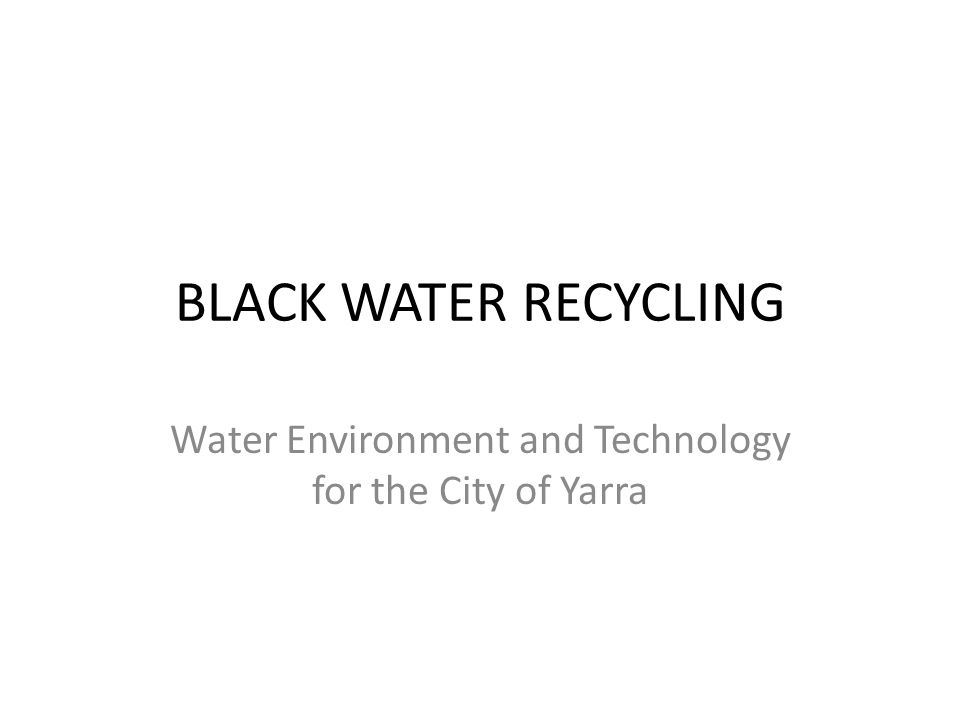 BLACK WATER RECYCLING Water Environment and Technology for the City of Yarra