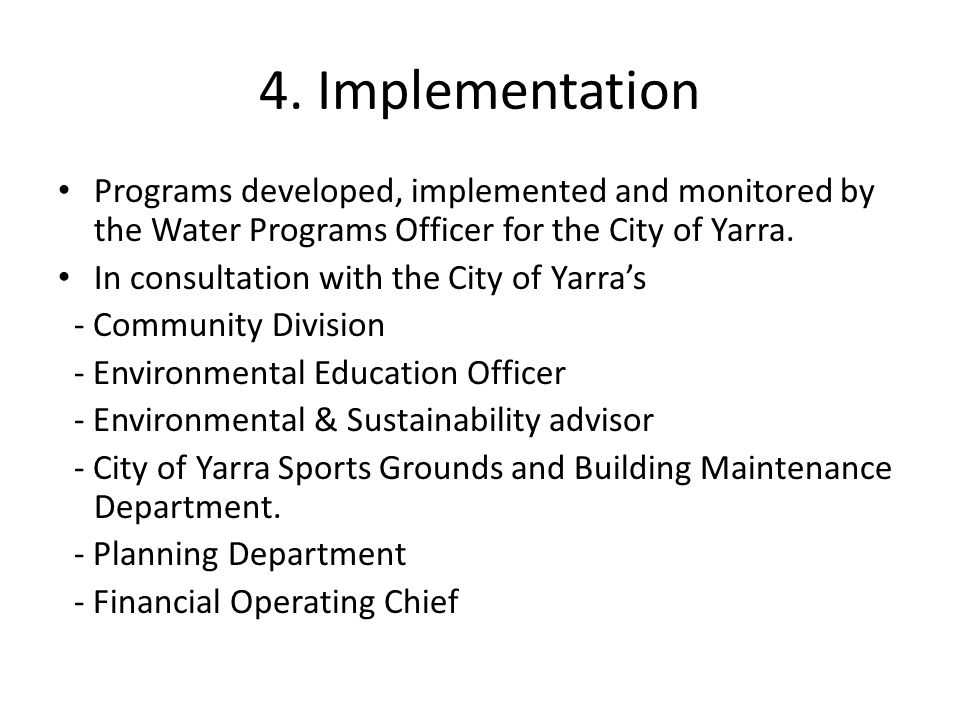 4. Implementation Programs developed, implemented and monitored by the Water Programs Officer for the City of Yarra. In consultation with the City of