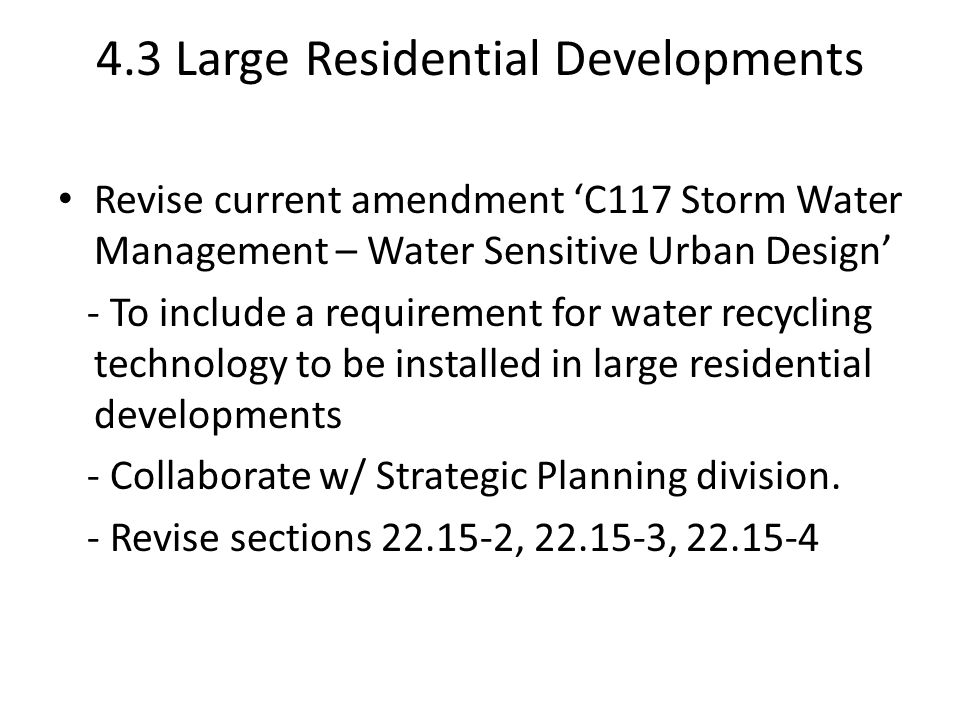 4.3 Large Residential Developments Revise current amendment 'C117 Storm Water Management – Water Sensitive Urban Design' - To include a requirement fo