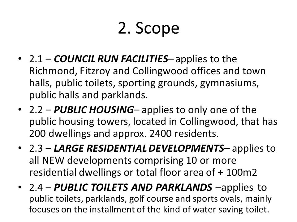 2. Scope 2.1 – COUNCIL RUN FACILITIES– applies to the Richmond, Fitzroy and Collingwood offices and town halls, public toilets, sporting grounds, gymn