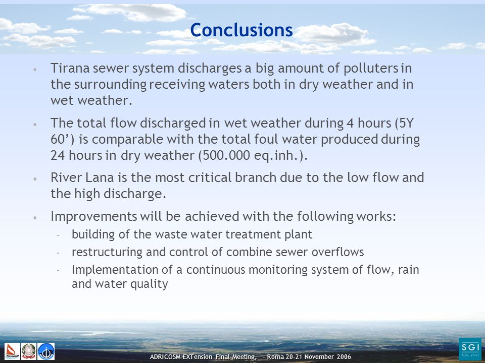 ADRICOSM-EXTension Final Meeting, - Roma 20-21 November 2006 Conclusions Tirana sewer system discharges a big amount of polluters in the surrounding receiving waters both in dry weather and in wet weather.