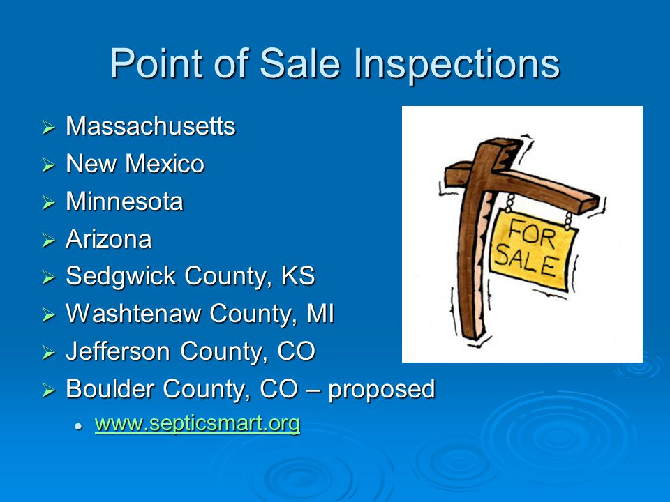 Point of Sale Inspections  Massachusetts  New Mexico  Minnesota  Arizona  Sedgwick County, KS  Washtenaw County, MI  Jefferson County, CO  Boulder County, CO – proposed www.septicsmart.org www.septicsmart.org www.septicsmart.org