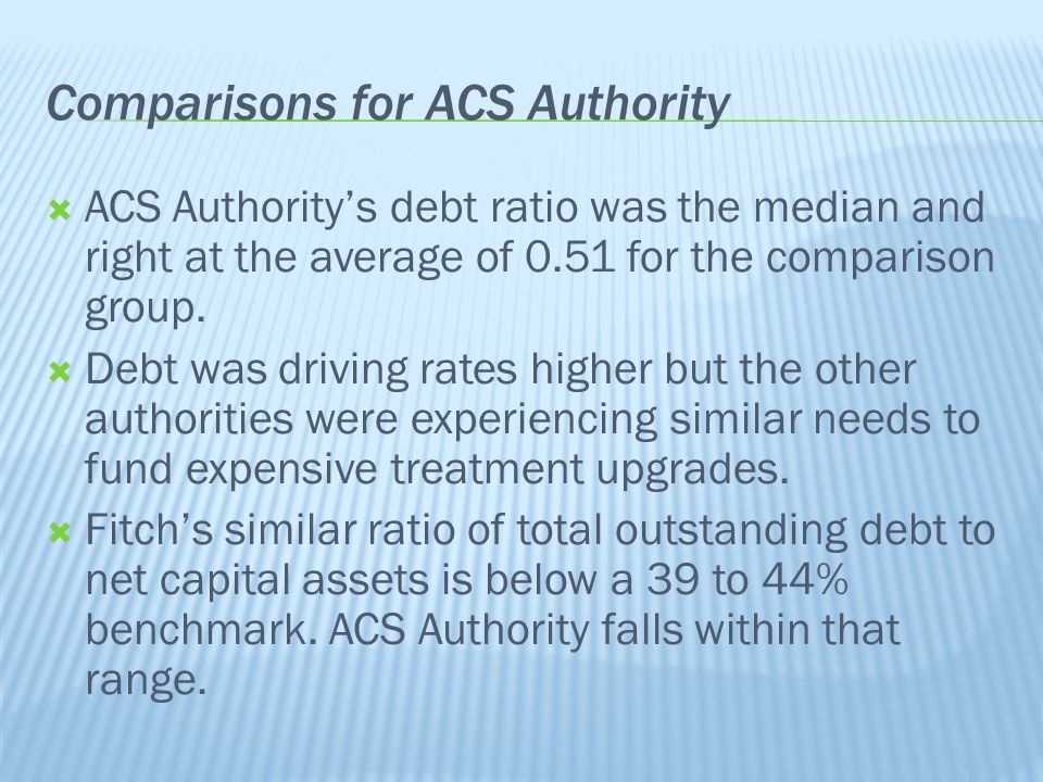  ACS Authority's debt ratio was the median and right at the average of 0.51 for the comparison group.  Debt was driving rates higher but the other a