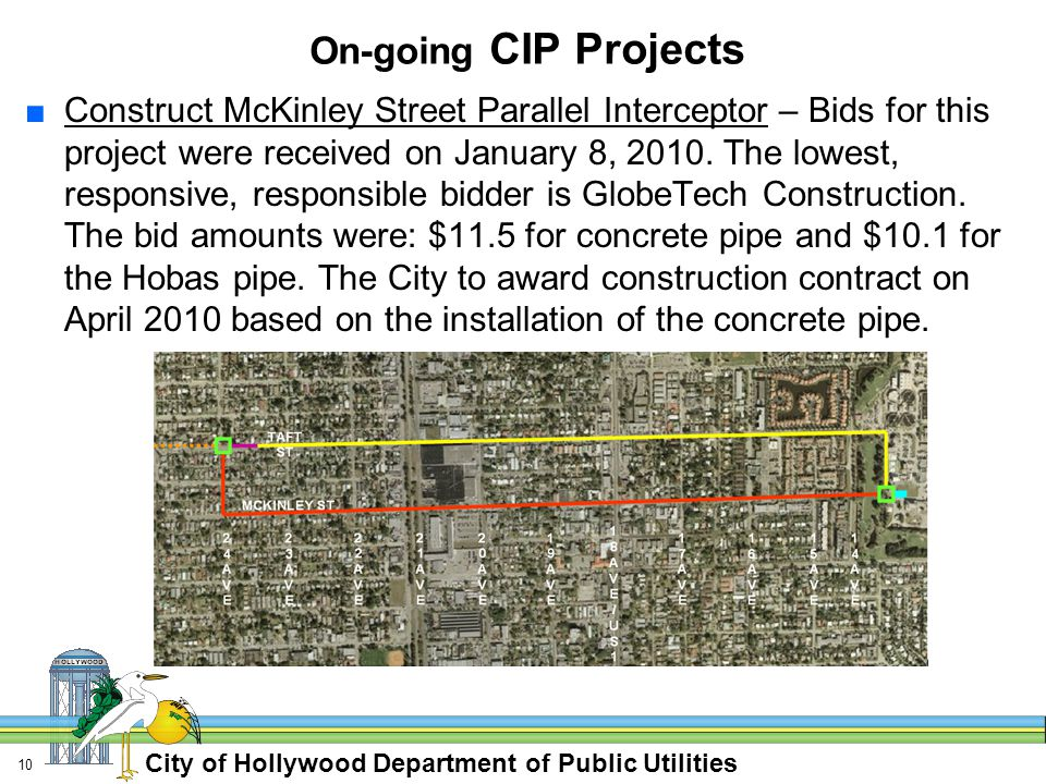 City of Hollywood Department of Public Utilities 10 On-going CIP Projects ■Construct McKinley Street Parallel Interceptor – Bids for this project were received on January 8, 2010.