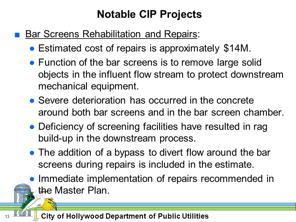City of Hollywood Department of Public Utilities 13 Notable CIP Projects ■Bar Screens Rehabilitation and Repairs: ●Estimated cost of repairs is approximately $14M.