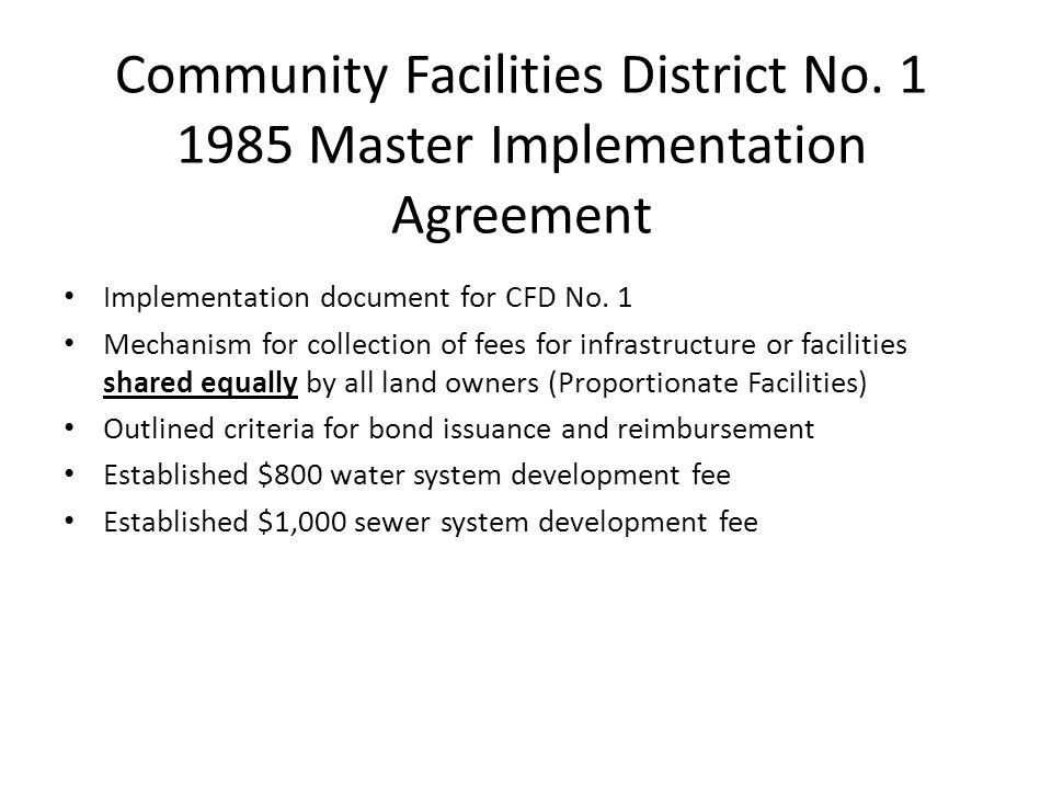 Community Facilities District No. 1 1985 Master Implementation Agreement Implementation document for CFD No. 1 Mechanism for collection of fees for in