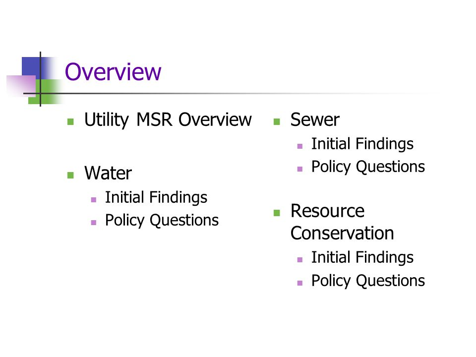 Overview Utility MSR Overview Water Initial Findings Policy Questions Sewer Initial Findings Policy Questions Resource Conservation Initial Findings Policy Questions