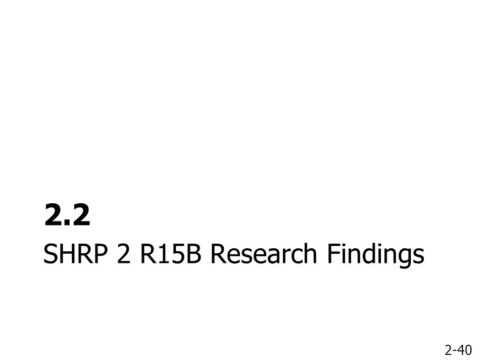 2-40 SHRP 2 R15B Research Findings 2.2