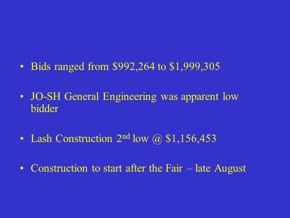 Bids ranged from $992,264 to $1,999,305 JO-SH General Engineering was apparent low bidder Lash Construction 2 nd low @ $1,156,453 Construction to star