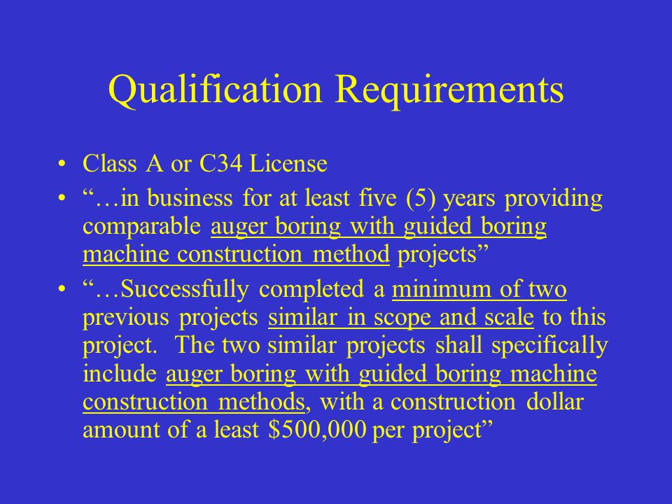 "Qualification Requirements Class A or C34 License ""…in business for at least five (5) years providing comparable auger boring with guided boring machi"