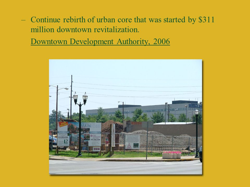–Continue rebirth of urban core that was started by $311 million downtown revitalization.