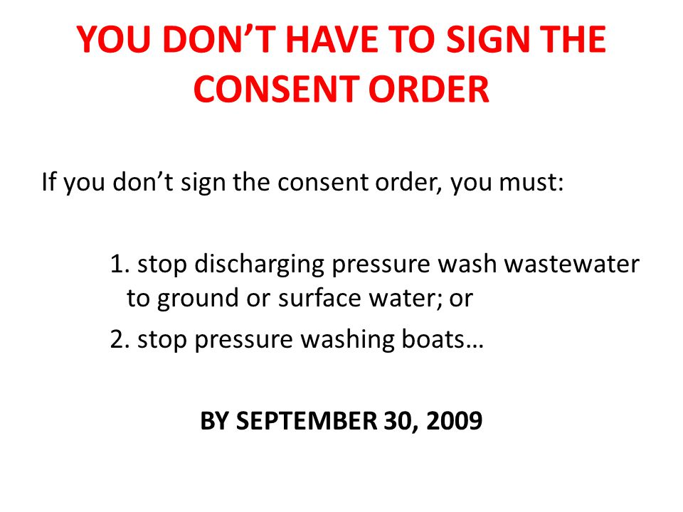 YOU DON'T HAVE TO SIGN THE CONSENT ORDER If you don't sign the consent order, you must: 1.